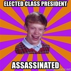 Unlucky Brian Strikes Again - elected class president assassinated