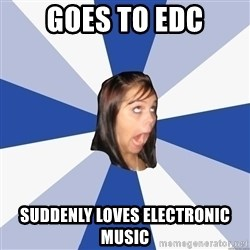 Annoying Facebook Girl - goes to edc suddenly loves electronic music