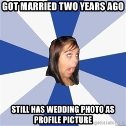 Annoying Facebook Girl - got married two years ago still has wedding photo as profile picture