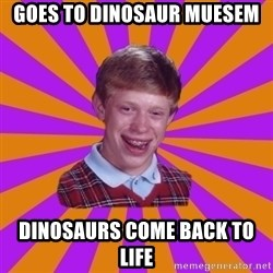 Unlucky Brian Strikes Again - goes to Dinosaur muesem dinosaurs come back to life