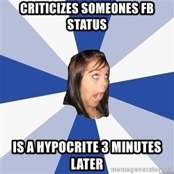 Annoying Facebook Girl - criticizes someones fb status is a hypocrite 3 minutes later