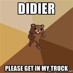 Pedo Bear From Beyond - DIDIER PLEASE GET IN MY TRUCK