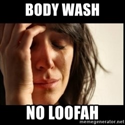First World Problems - Body WasH No LoOfAH