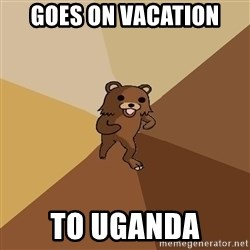 Pedo Bear From Beyond - Goes on vacation to uganda