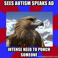 Autistic Eagle - Sees autism speaks ad intense need to punch someone