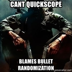 Black Ops Rager - cant quickscope blames bullet randomization