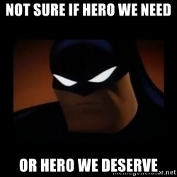 Disapproving Batman - Not sure if hero we need or hero we deserve