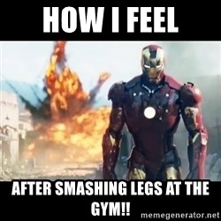 Explosion Iron Man - How i feel After smashing legs at the gyM!!