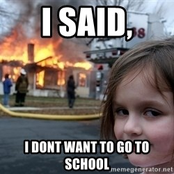 Disaster Girl - I said, i dont want to go to school