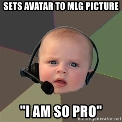 "FPS N00b - sets avatar to mlg picture ""i am so pro"""