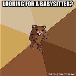 Pedo Bear From Beyond - looking for a babysitter?