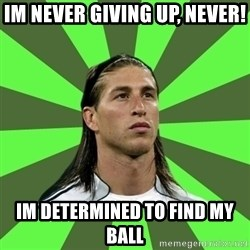 Sergio Ramos Penalti - IM NEVER GIVING UP, NEVER! IM DETERMINED TO FIND MY BALL