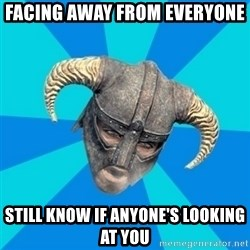 skyrim stan - facing away from everyone still know if anyone's looking at you