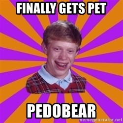 Unlucky Brian Strikes Again - Finally gets pet Pedobear