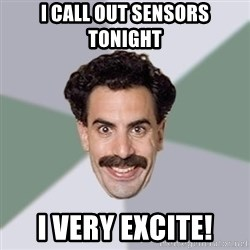 Advice Borat - I call out sensors tonight I very excite!