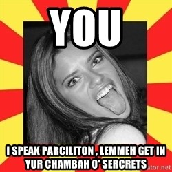 La Tipa Hueca - YOU I SPEAK PARCILITON , LEMMEH GET IN YUR CHAMBAH O' SERCRETS