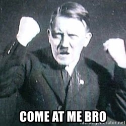 Successful Hitler - Come at me bro