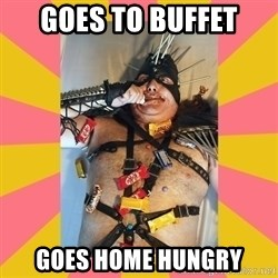 Exalted Piledriver - goes to buffet goes home hungry