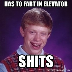 Bad Luck Brian - has to fart in elevator shits