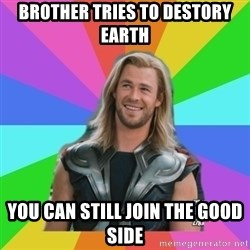 Overly Accepting Thor - brother tries to destory earth you can still join the good side
