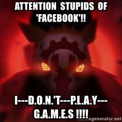 Serious Seerus - ATTENTION  STUPIDS  OF  'FACEBOOK'!! I---D.O.N.'T---P.L.A.Y---G.A.M.E.S !!!!