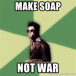 Tyler Durden - make soap not war