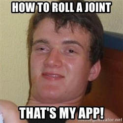 Really highguy - HOW TO ROLL A JOINT THAT's MY APP!