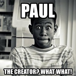 Tyler the Creator - Paul The creator? what what!