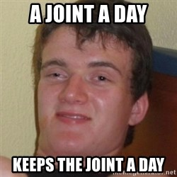 Stoner Guy - a joint a day keeps the joint a day