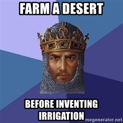 Age Of Empires - farm a desert before inventing irrigation