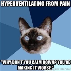 "Chronic Illness Cat - Hyperventilating from pain ""Why don't you calm down? you're making it worse."""