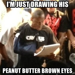 Canibus Notepad  - I'm just drawing His Peanut Butter Brown Eyes