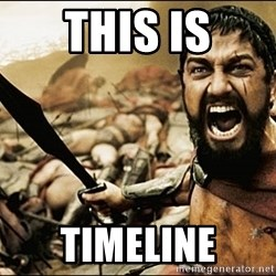 This Is Sparta Meme - This is Timeline