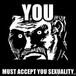 Dark stare - You MUST accept you sexuality
