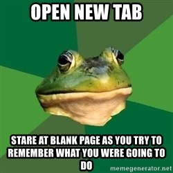 Foul Bachelor Frog - Open new tab stare at blank page as you try to remember what you were going to do