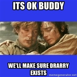 Lord of the Rings - Its ok buddy We'll make sure drarry exists
