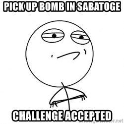 Challenge Accepted HD - Pick up bomb in sabatoge  CHallenge accepted