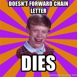 Unlucky Brian Strikes Again - Doesn't forward chain letter dies