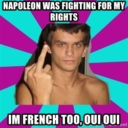 Angry Andre - Napoleon was fighting for my rights Im french too, oui oui