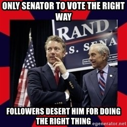 Rand Paul - only senator to vote the right way followers desert him for doing the right thing