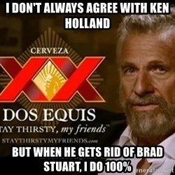 Dos Equis Man - I don't always agree with ken holland But when he gets rid of brad Stuart, I do 100%