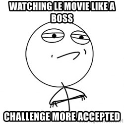 Challenge Accepted - watching le movie like a boss challenge more accepted