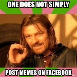 lotr - One does not simply post memes on facebook