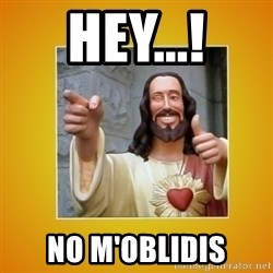 Buddy Christ - hey...! NO M'OBLIDIS