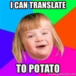 I can count to potato - I can Translate to potato