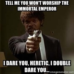 Jules Pulp Fiction - Tell me you won't worship the immortAl Emperor I dare you, Heretic, I double dare you...