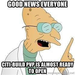 Good News Everyone - GOOD NEWS EVERYONE CITI-BUILD PVP IS ALMOST READY TO OPEN
