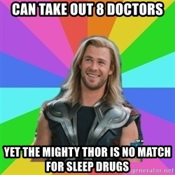 Overly Accepting Thor - can take out 8 doctors yet the mighty thor is no match for sleep drugs
