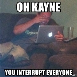 Meme Dad - Oh Kayne You Interrupt Everyone