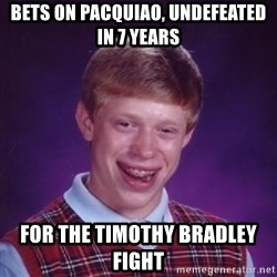 Bad Luck Brian - bets on pacquiao, undefeated in 7 years for the timothy bradley fight